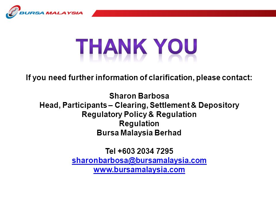 If you need further information of clarification, please contact: Sharon Barbosa Head, Participants – Clearing, Settlement & Depository Regulatory Pol