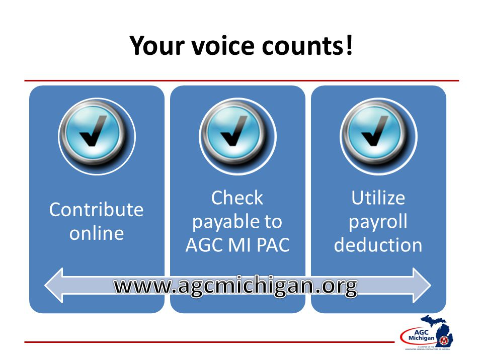 Your voice counts! Contribute online Check payable to AGC MI PAC Utilize payroll deduction