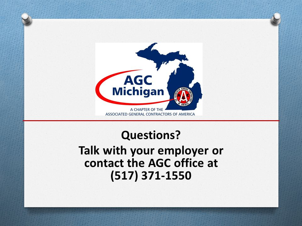 Questions? Talk with your employer or contact the AGC office at (517) 371-1550
