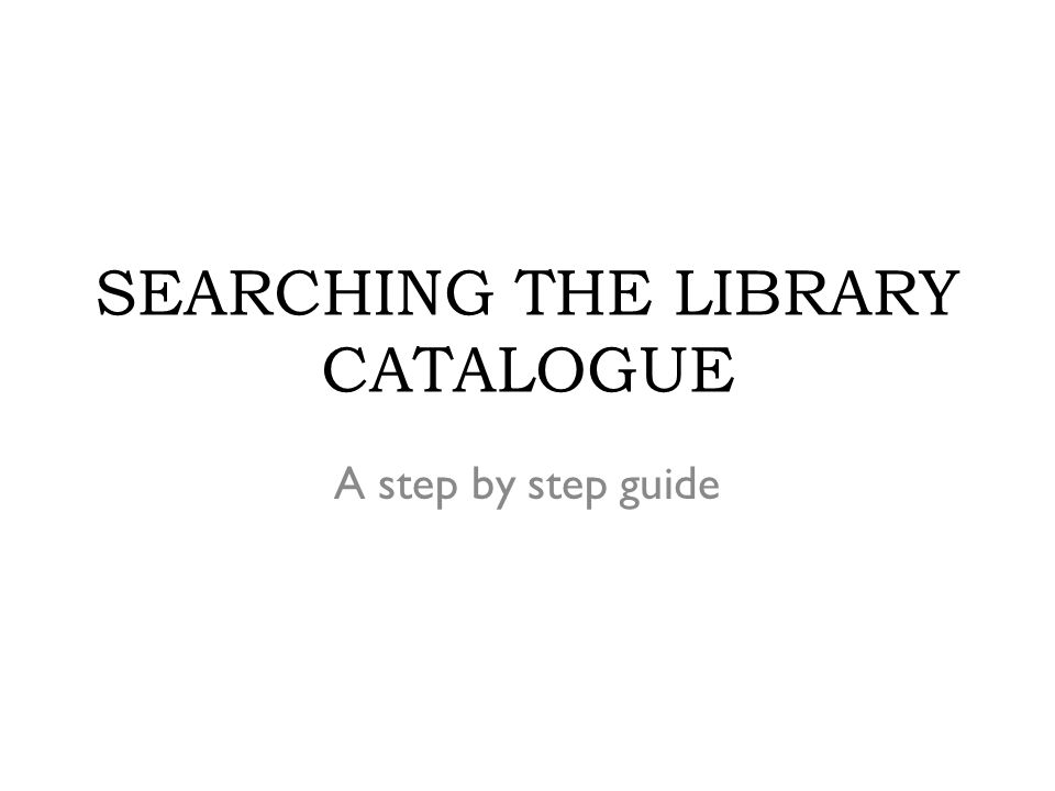 Objective This guide aims to equip users with skills to search the library catalogue so that they can be able to locate materials with