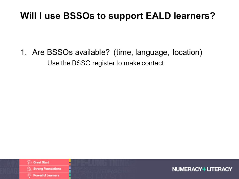 Faculty of Edit this on the Slide MasterThe University of Adelaide Will I use BSSOs to support EALD learners? 1.Are BSSOs available? (time, language,