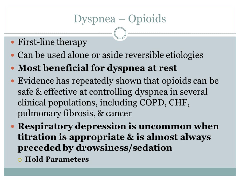 Dyspnea – Opioids First-line therapy Can be used alone or aside reversible etiologies Most beneficial for dyspnea at rest Evidence has repeatedly show