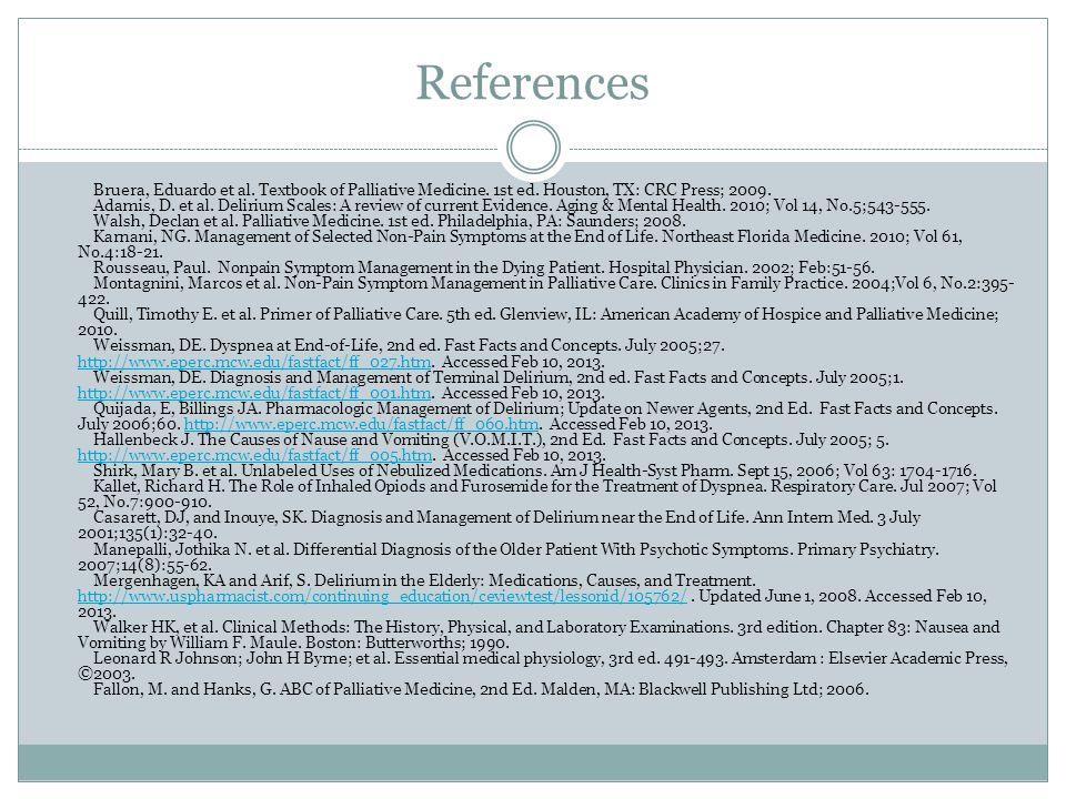 References Bruera, Eduardo et al. Textbook of Palliative Medicine.