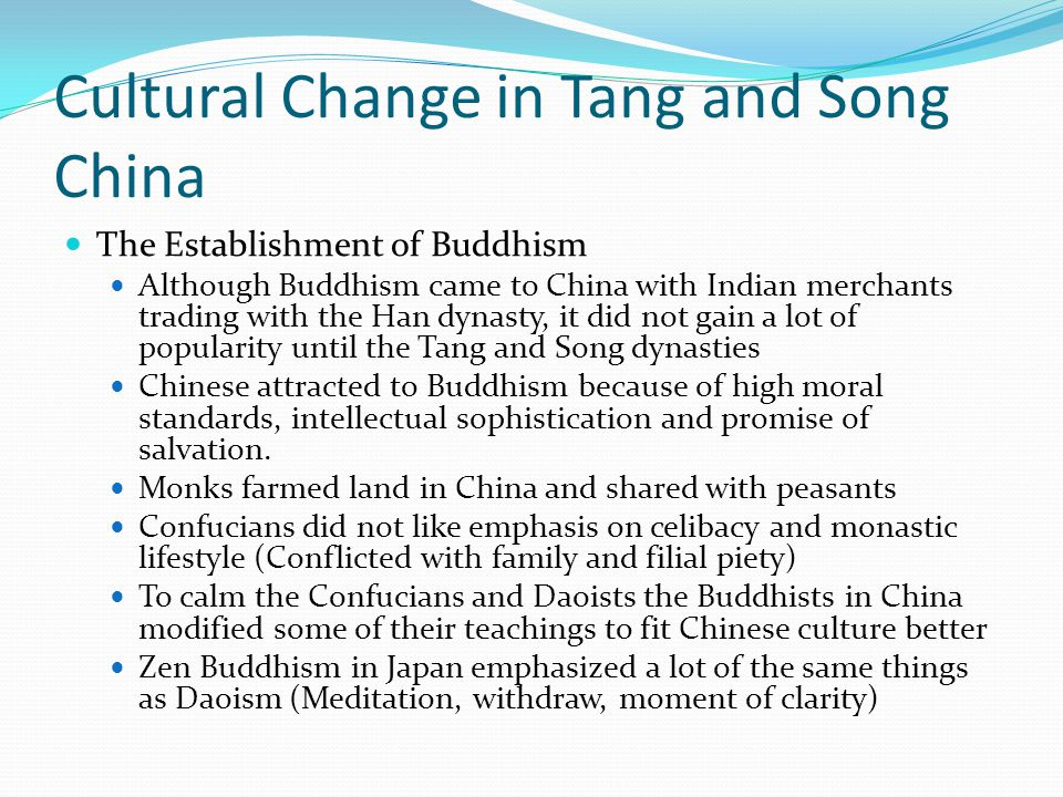 Cultural Change in Tang and Song China The Establishment of Buddhism Although Buddhism came to China with Indian merchants trading with the Han dynast