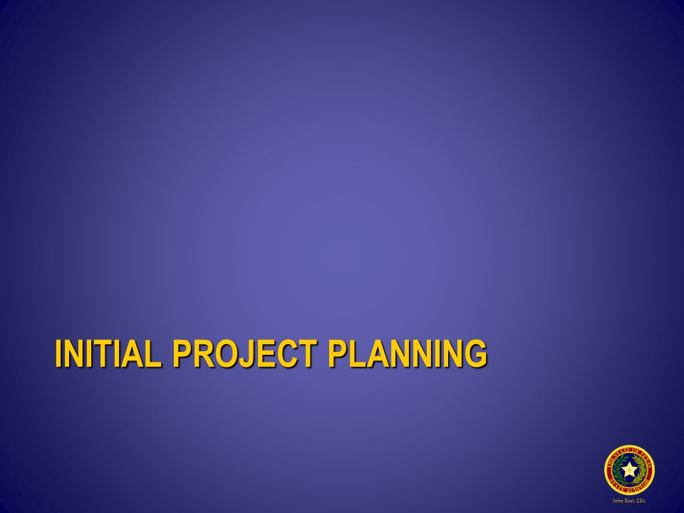 John Keel, CPA INITIAL PROJECT PLANNING