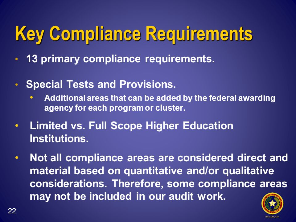 John Keel, CPA Key Compliance Requirements 13 primary compliance requirements.