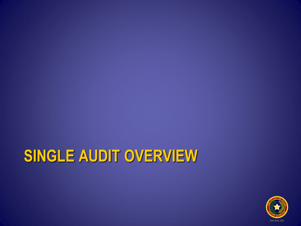 John Keel, CPA SINGLE AUDIT OVERVIEW