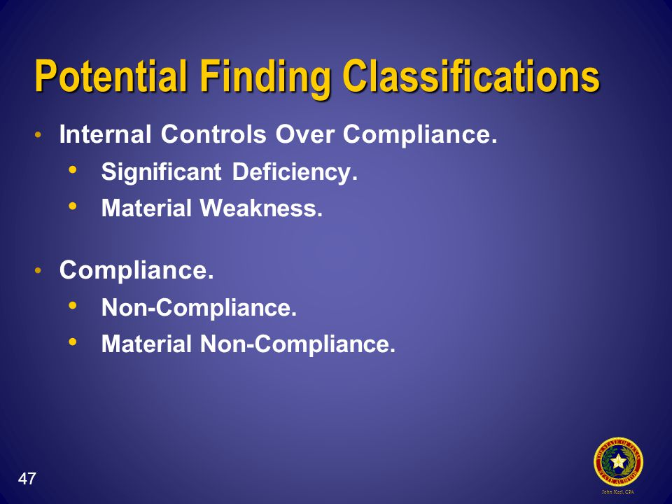 John Keel, CPA Potential Finding Classifications Internal Controls Over Compliance.