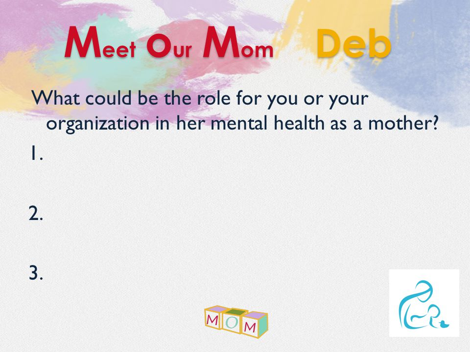 What could be the role for you or your organization in her mental health as a mother.