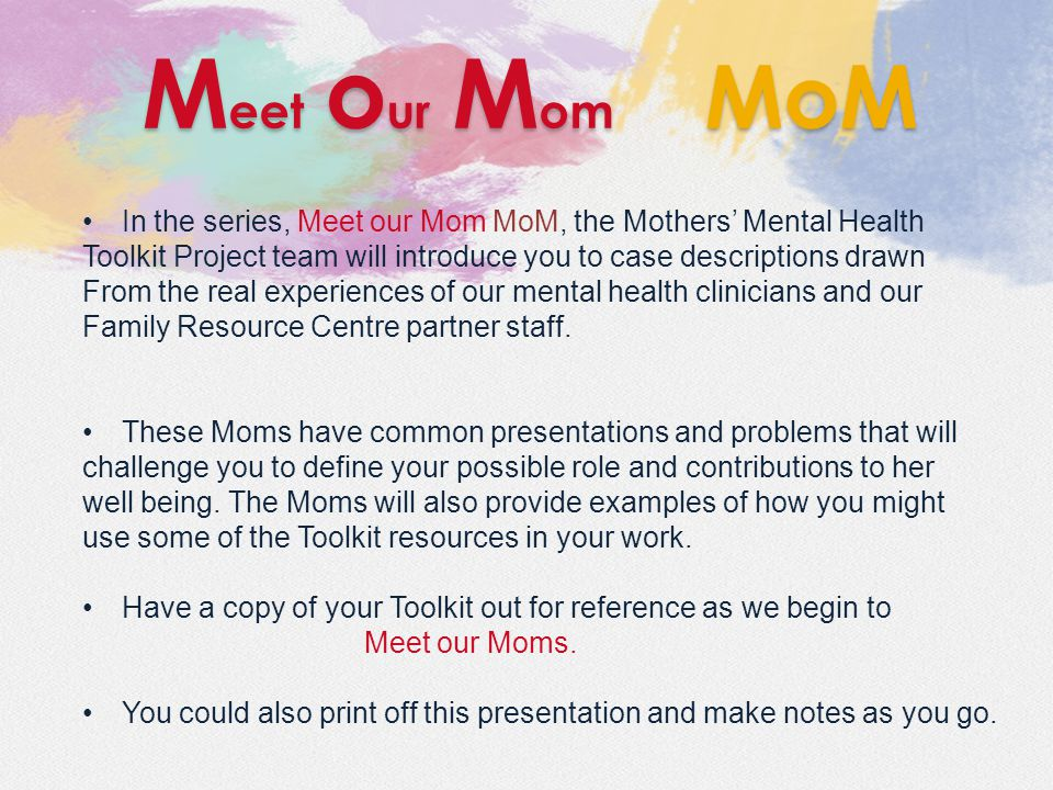 In the series, Meet our Mom MoM, the Mothers' Mental Health Toolkit Project team will introduce you to case descriptions drawn From the real experiences of our mental health clinicians and our Family Resource Centre partner staff.