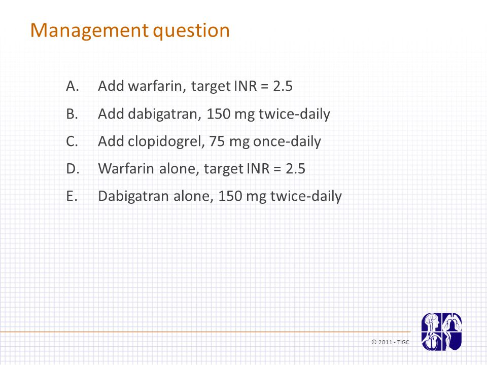 Management question A. Add warfarin, target INR = 2.5 B.