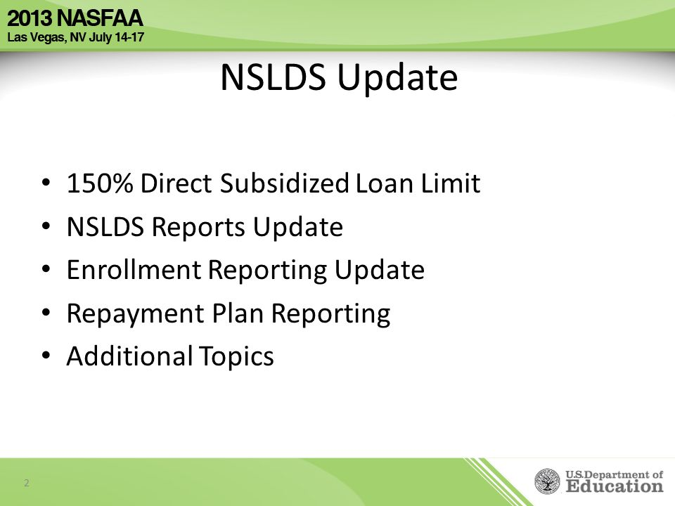 150% - Calculating Maximum Eligibility Period (MEP) Phase 3 (tentative March 2014) When reporting enrollment information to NSLDS, school must include for program in which the borrower is enrolled: CIP Code Credential Level Length of program in years, months, or weeks If applicable, indication that program is preparatory coursework or teacher certification coursework for which school does not award an academic credential.