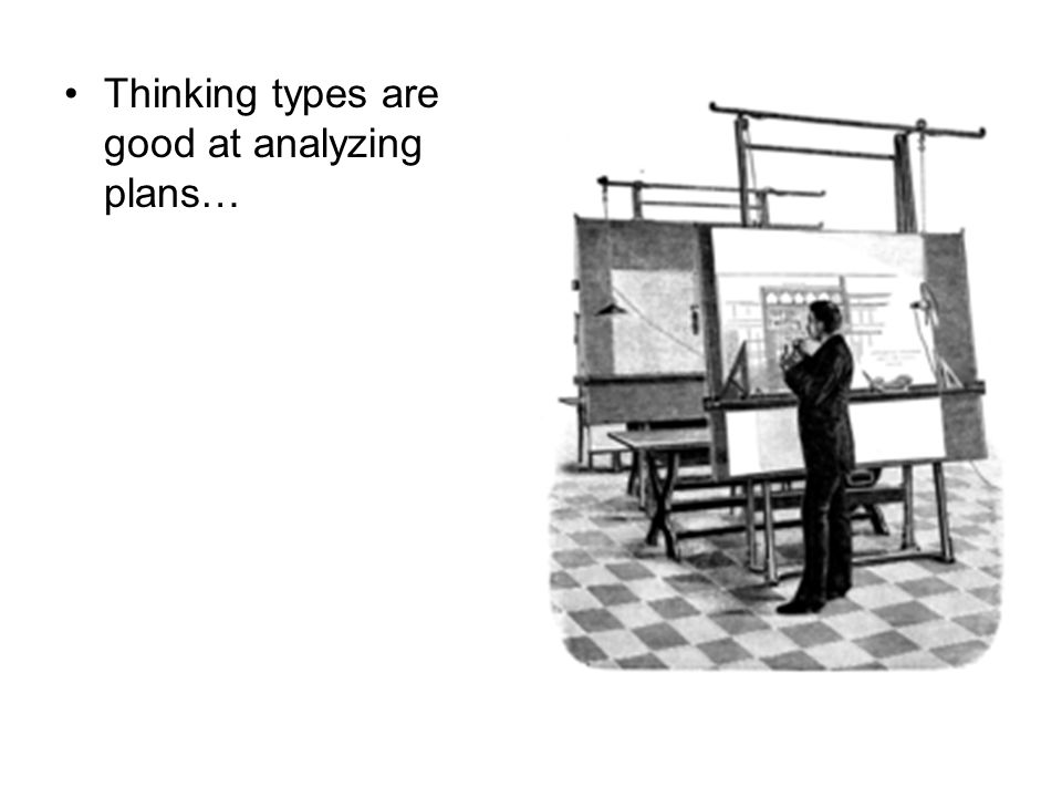 Thinking types are good at analyzing plans…