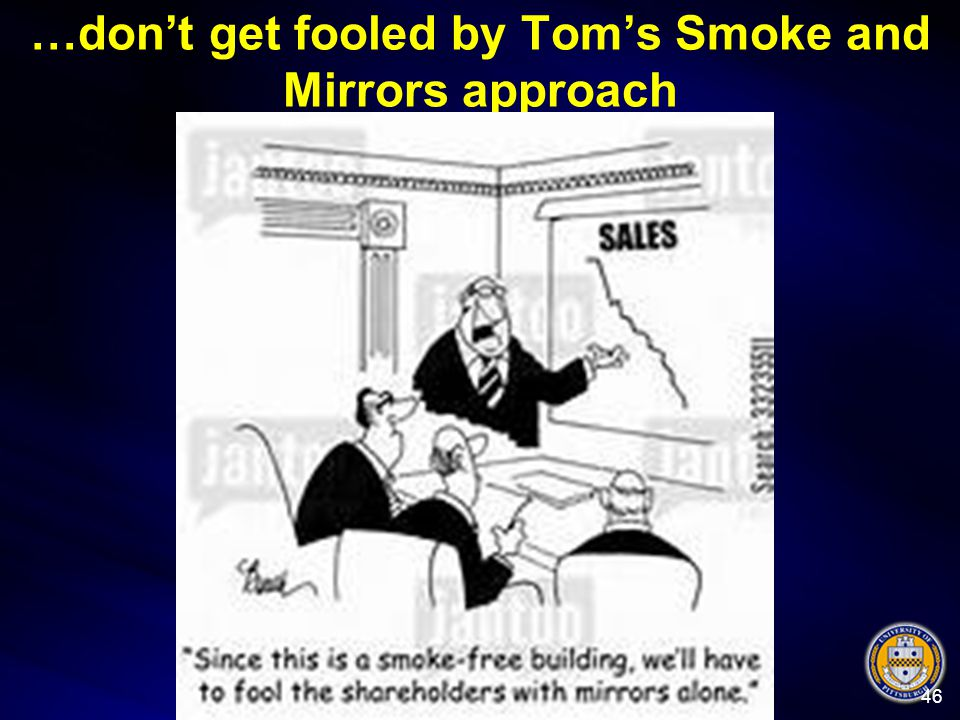…don't get fooled by Tom's Smoke and Mirrors approach 46