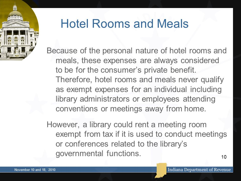 Hotel Rooms and Meals Because of the personal nature of hotel rooms and meals, these expenses are always considered to be for the consumer's private b