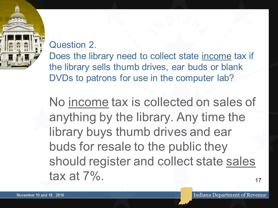 Question 2. Does the library need to collect state income tax if the library sells thumb drives, ear buds or blank DVDs to patrons for use in the comp