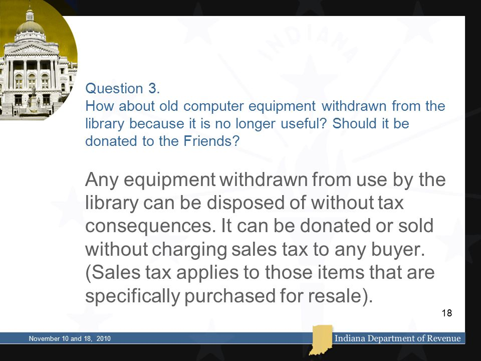 Question 3. How about old computer equipment withdrawn from the library because it is no longer useful? Should it be donated to the Friends? Any equip