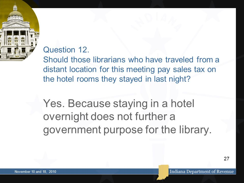 Question 12. Should those librarians who have traveled from a distant location for this meeting pay sales tax on the hotel rooms they stayed in last n