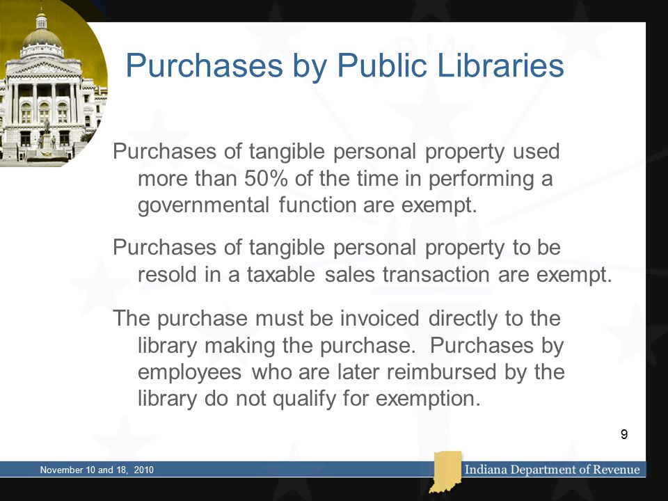 Purchases by Public Libraries Purchases of tangible personal property used more than 50% of the time in performing a governmental function are exempt.