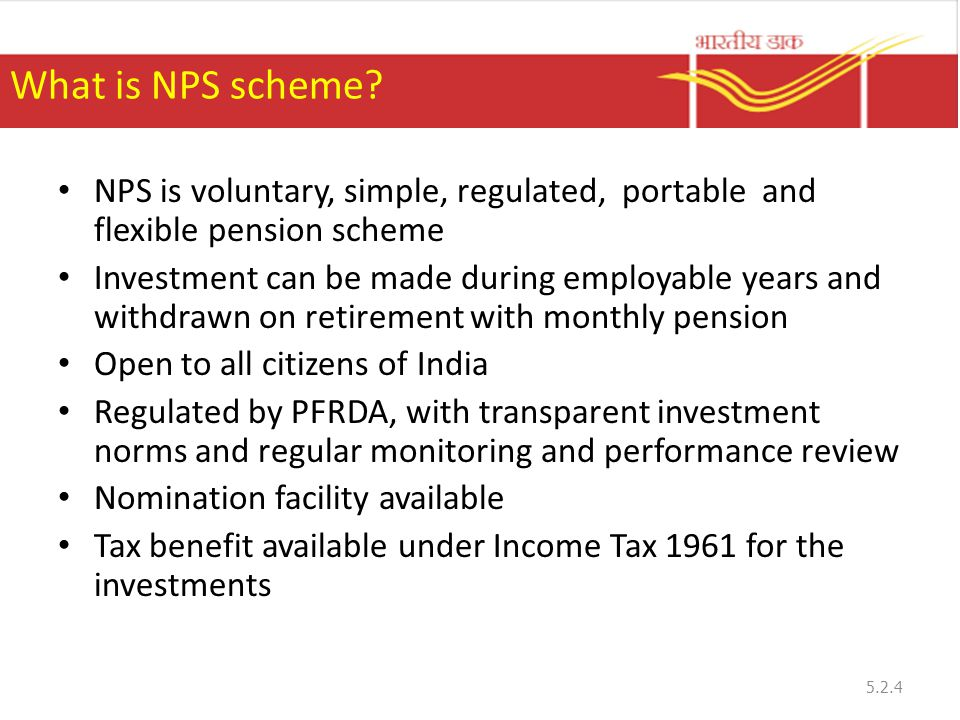 What is NPS scheme? NPS is voluntary, simple, regulated, portable and flexible pension scheme Investment can be made during employable years and withd
