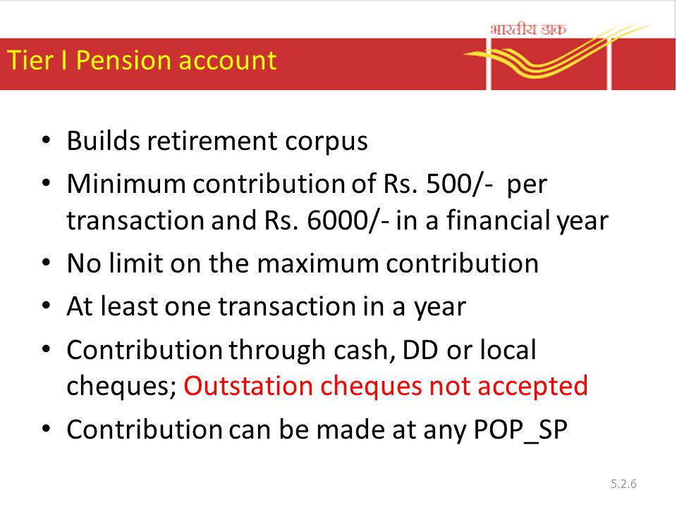 Tier I Pension account Builds retirement corpus Minimum contribution of Rs.