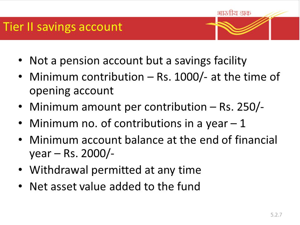 Tier II savings account Not a pension account but a savings facility Minimum contribution – Rs.
