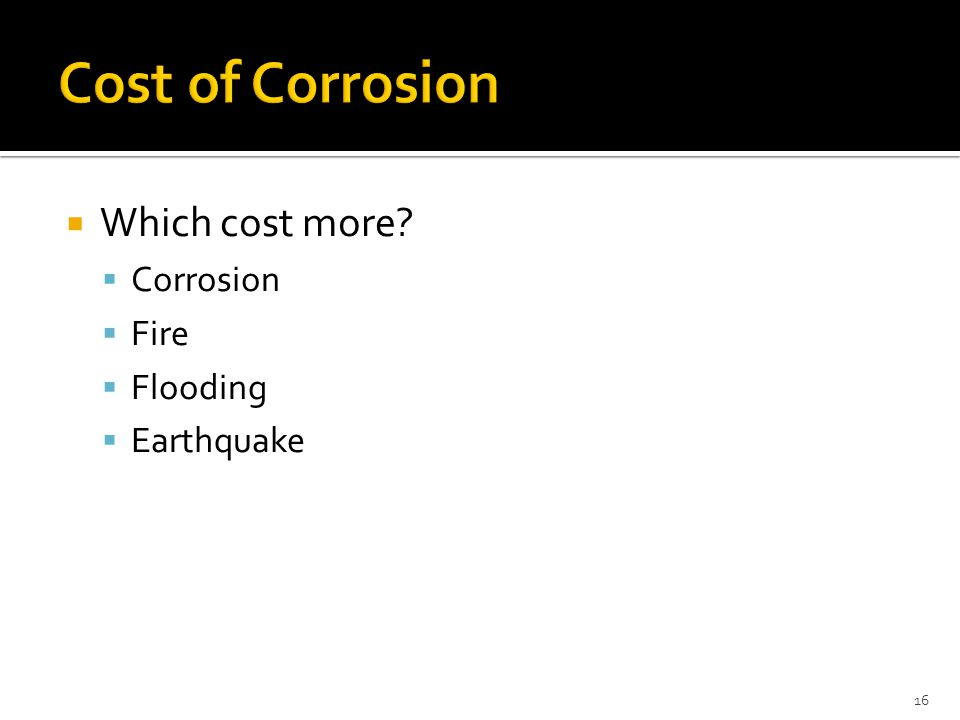  Which cost more  Corrosion  Fire  Flooding  Earthquake 16