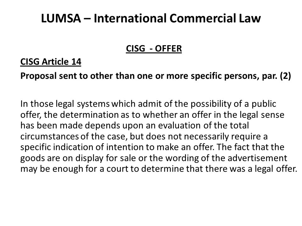 LUMSA – International Commercial Law CISG - OFFER CISG Article 14 Proposal sent to other than one or more specific persons, par.