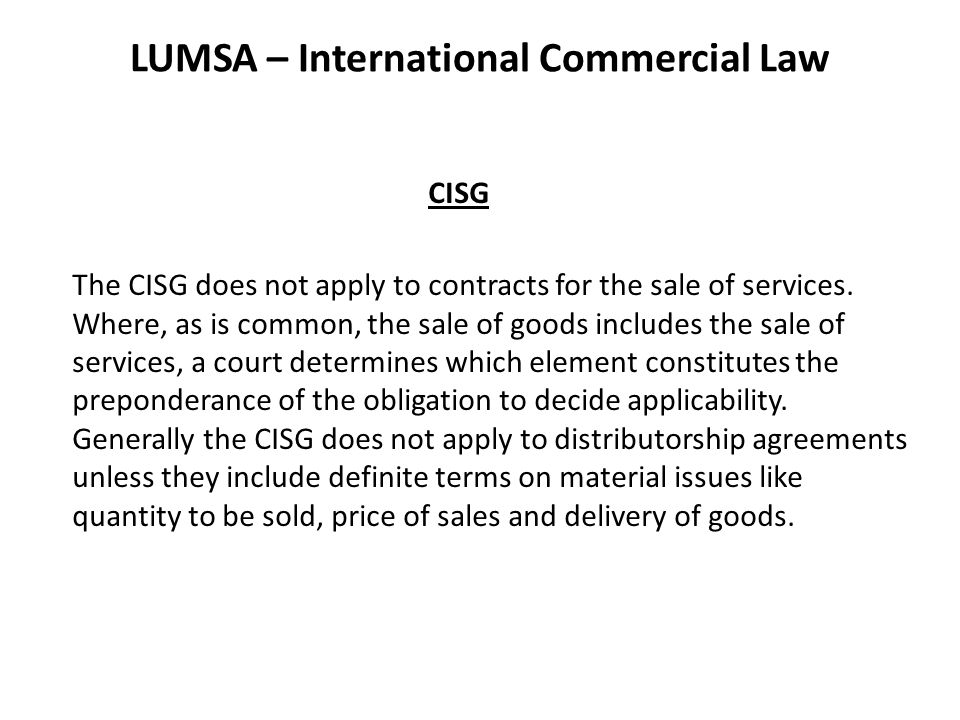 LUMSA – International Commercial Law CISG The CISG does not apply to contracts for the sale of services.