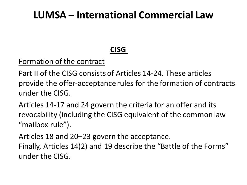 LUMSA – International Commercial Law CISG Formation of the contract Part II of the CISG consists of Articles 14-24. These articles provide the offer-a