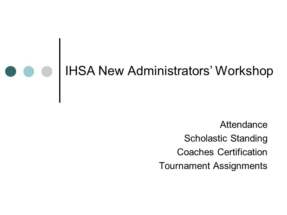 IHSA New Administrators' Workshop Attendance Scholastic Standing Coaches Certification Tournament Assignments