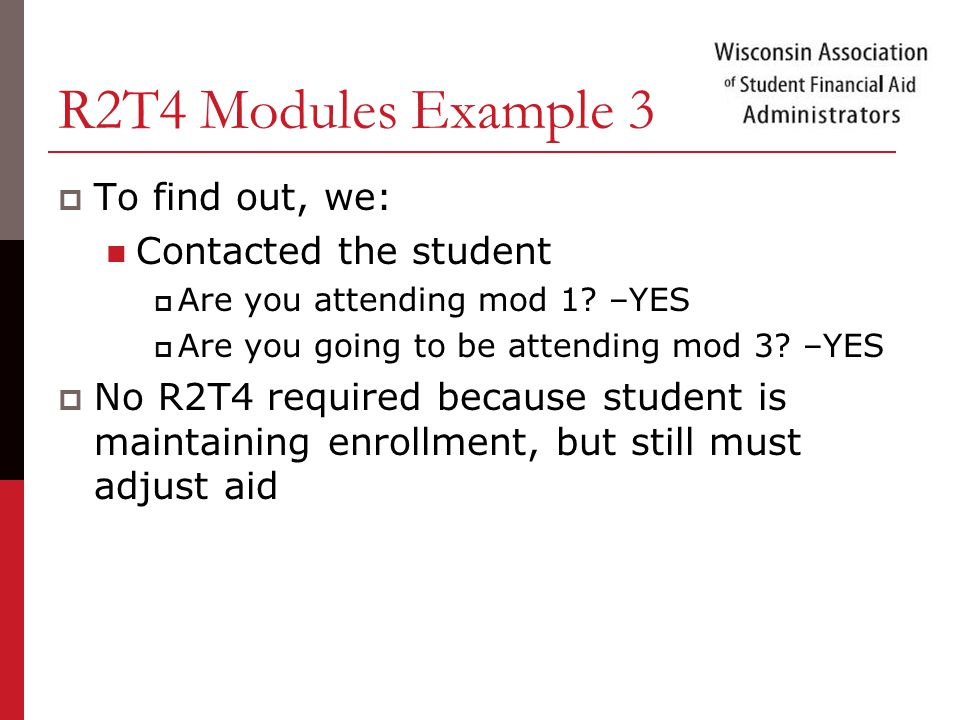 R2T4 Modules Example 3  To find out, we: Contacted the student  Are you attending mod 1.