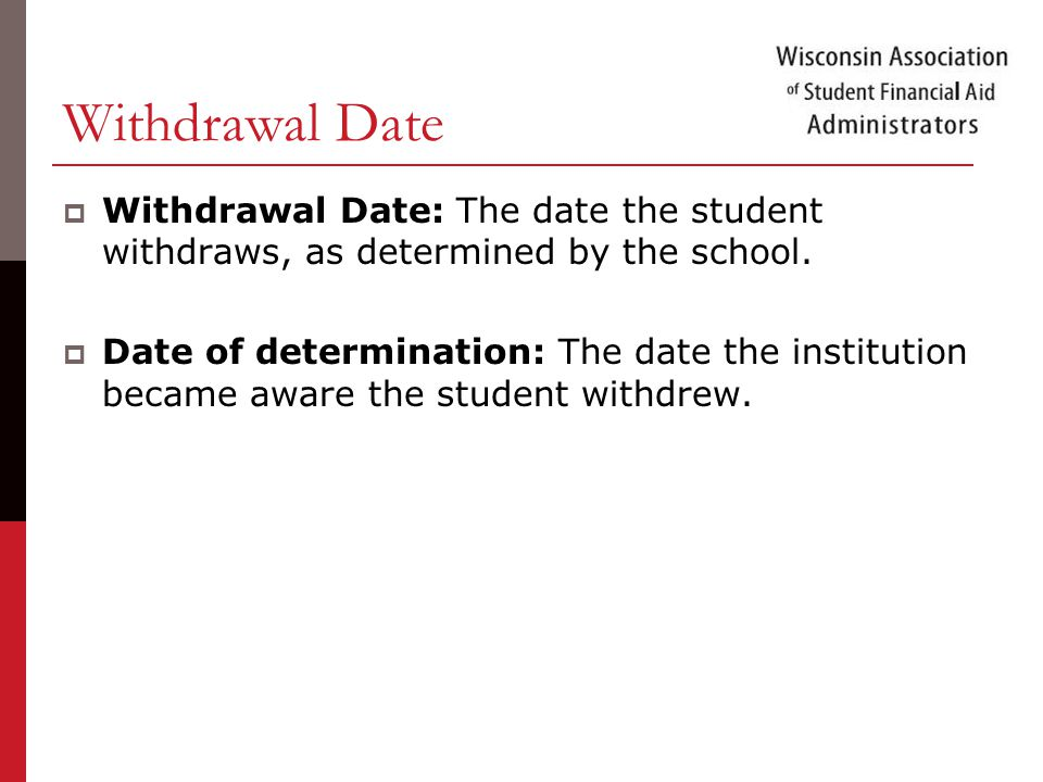 Withdrawal Date  Withdrawal Date: The date the student withdraws, as determined by the school.