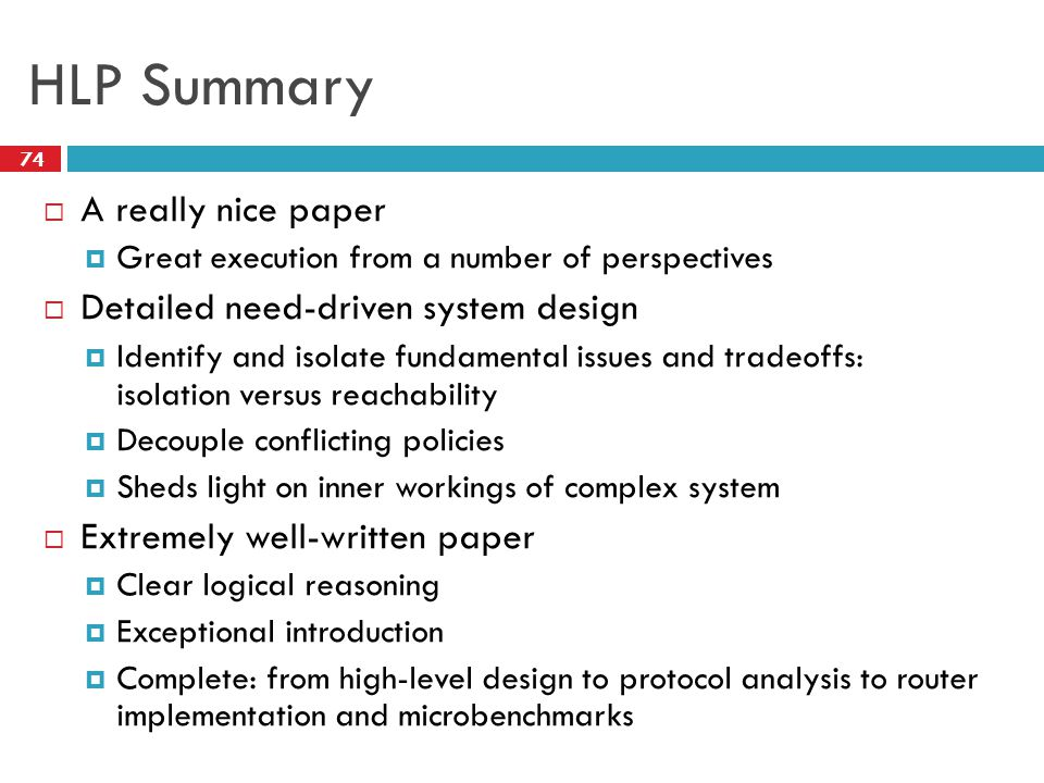 HLP Summary  A really nice paper  Great execution from a number of perspectives  Detailed need-driven system design  Identify and isolate fundamen