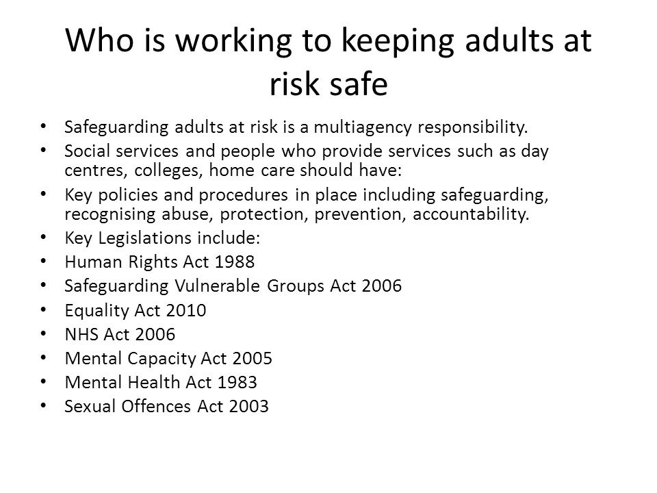 Who is working to keeping adults at risk safe Safeguarding adults at risk is a multiagency responsibility. Social services and people who provide serv