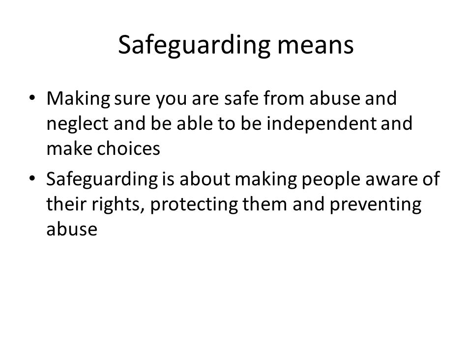 How to explain safeguarding to individuals with learning disability Social stories on specific safeguarding issues such as: Rights and Respect Choice Inclusion and Empowerment Protection Prevention Collective responsibility