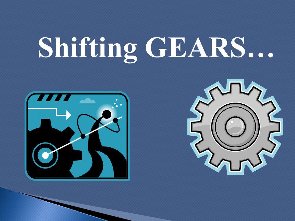 Shifting GEARS…