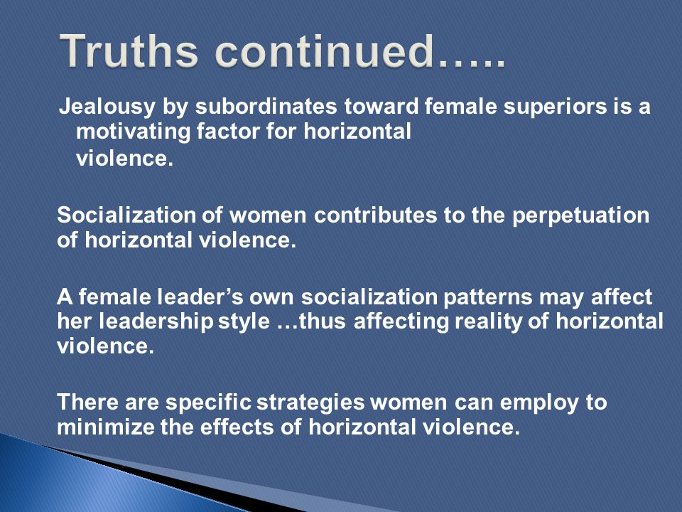 Jealousy by subordinates toward female superiors is a motivating factor for horizontal violence. Socialization of women contributes to the perpetuatio