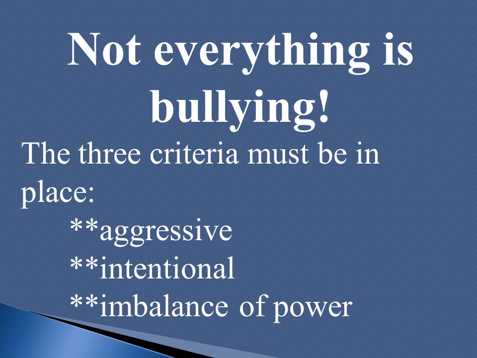 Boy bullies count on superior physical strength and size Girl bullies count on quick/clever wit and a sharp tongue.