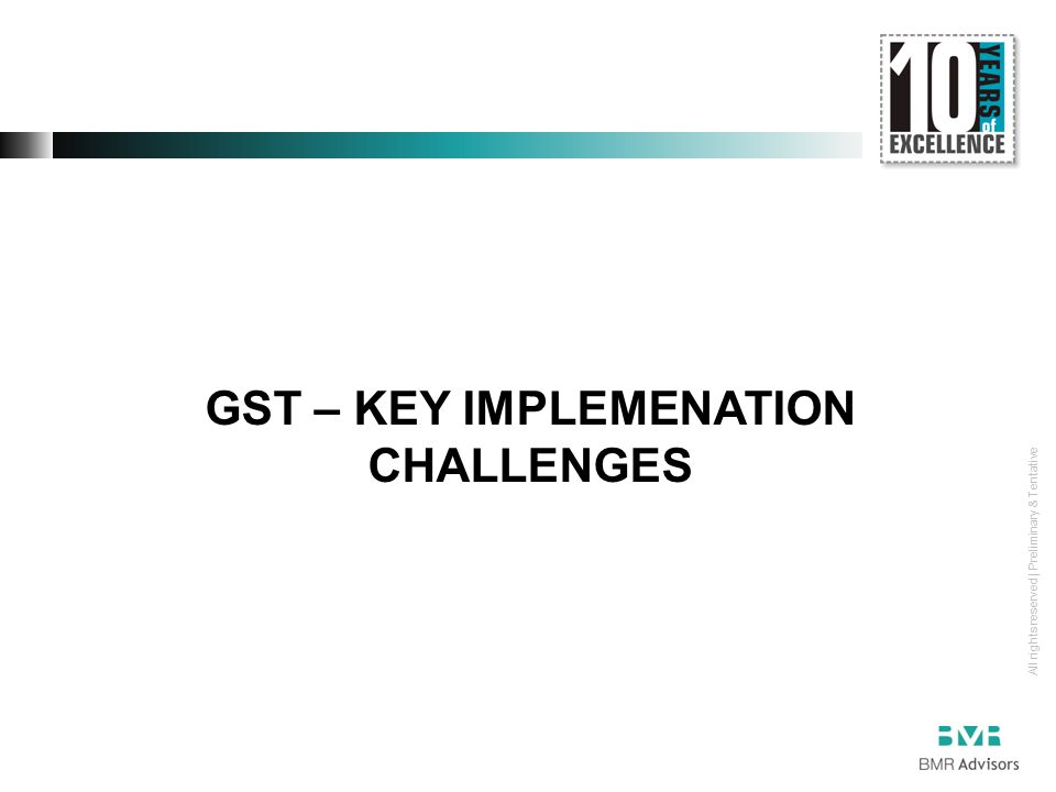 All rights reserved | Preliminary & Tentative GST – KEY IMPLEMENATION CHALLENGES