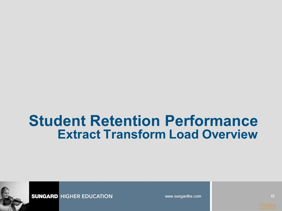 15 www.sungardhe.com Index Student Retention Performance Extract Transform Load Overview
