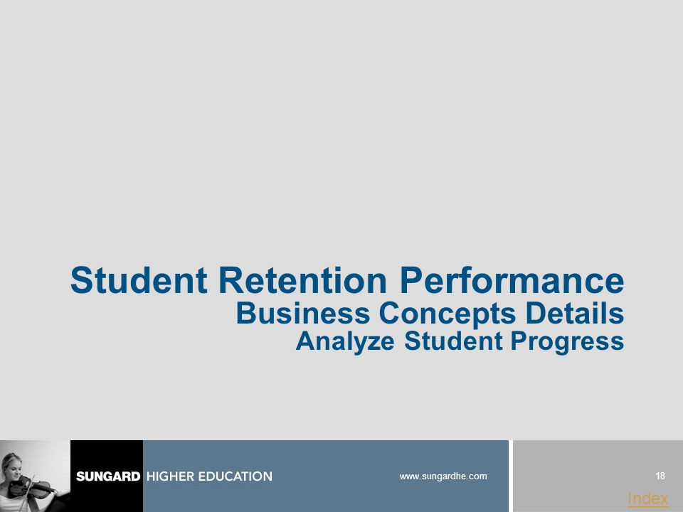 18 www.sungardhe.com Index Student Retention Performance Business Concepts Details Analyze Student Progress
