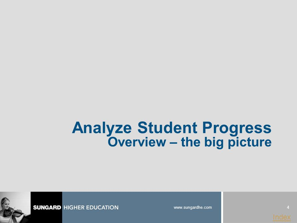 4 www.sungardhe.com Index Analyze Student Progress Overview – the big picture