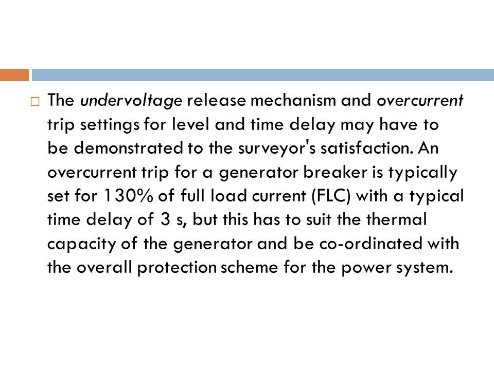  The undervoltage release mechanism and overcurrent trip settings for level and time delay may have to be demonstrated to the surveyor s satisfaction.
