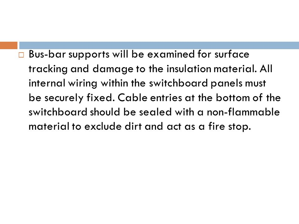  Bus-bar supports will be examined for surface tracking and damage to the insulation material.