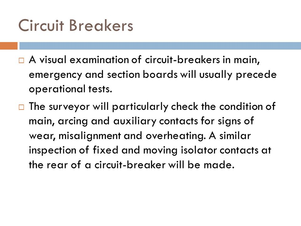 Circuit Breakers  A visual examination of circuit-breakers in main, emergency and section boards will usually precede operational tests.