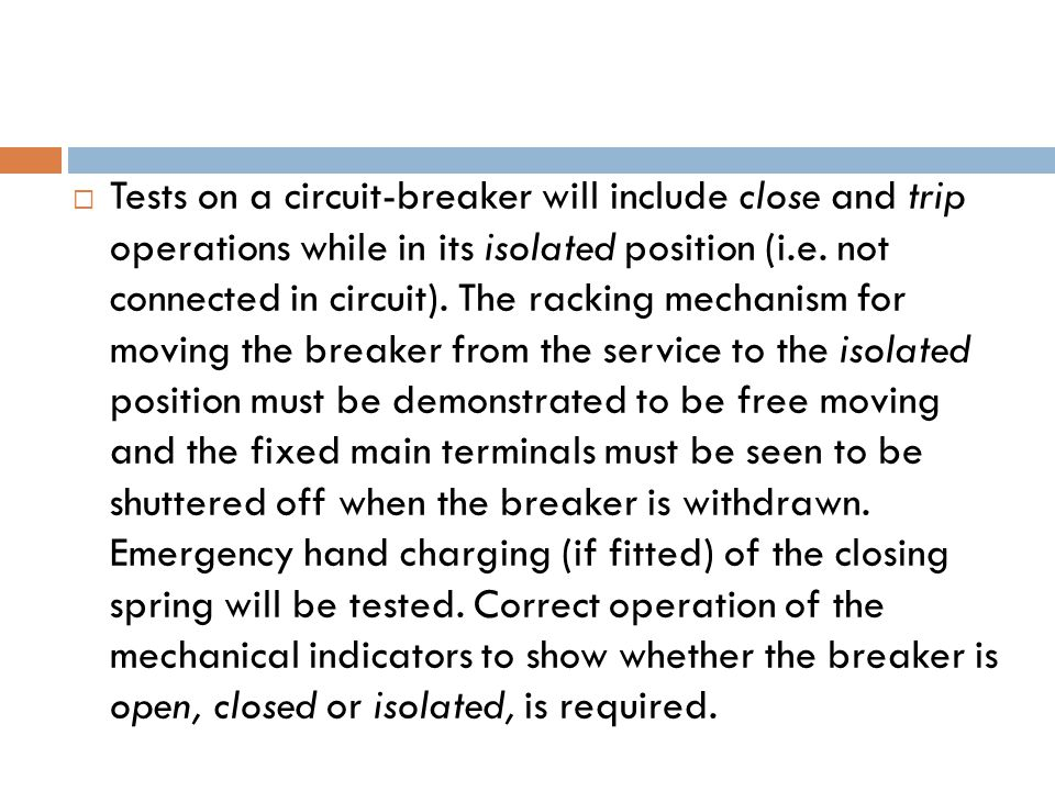  Tests on a circuit-breaker will include close and trip operations while in its isolated position (i.e.