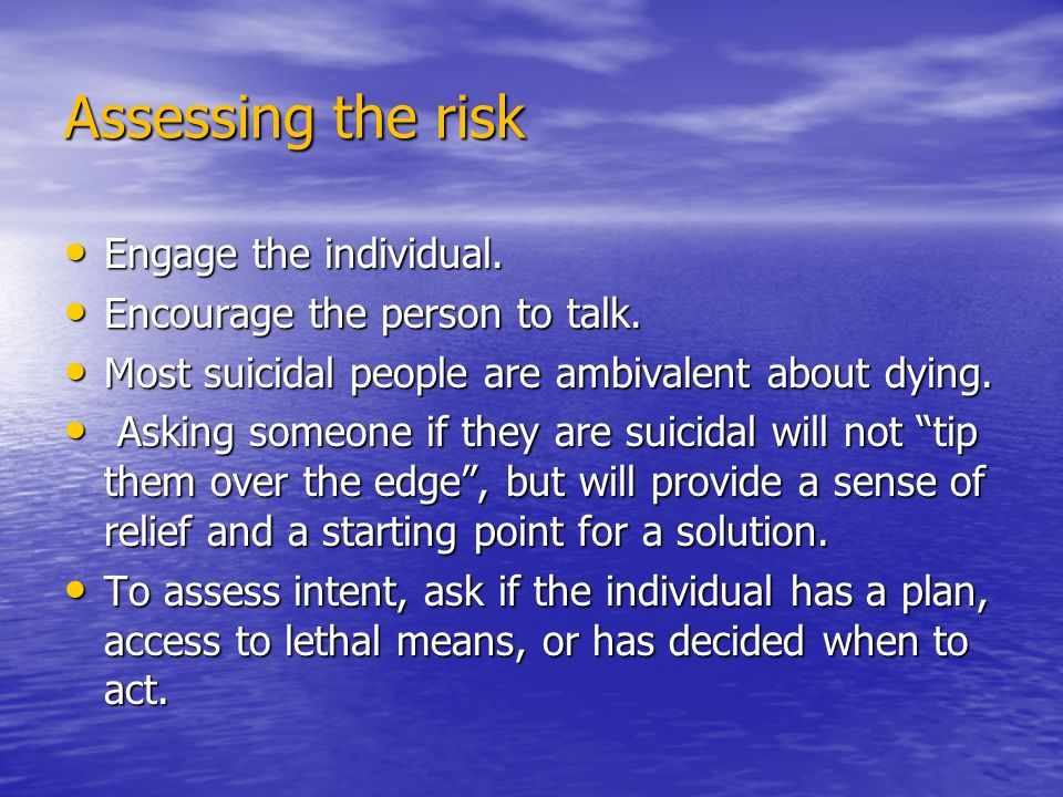 Assessing the risk Engage the individual. Engage the individual.