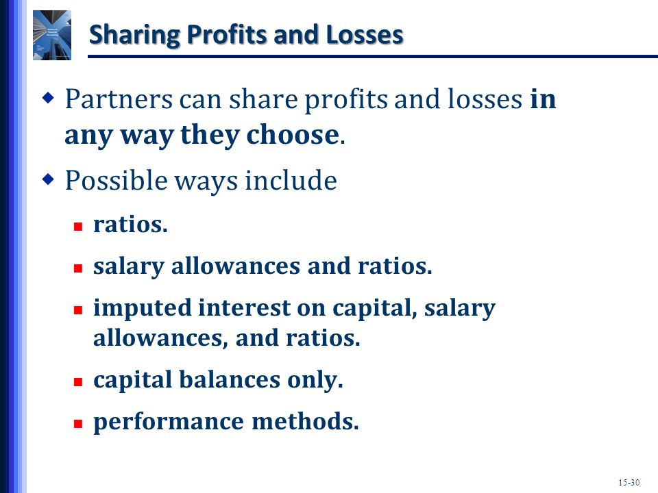 15-30 Sharing Profits and Losses  Partners can share profits and losses in any way they choose.