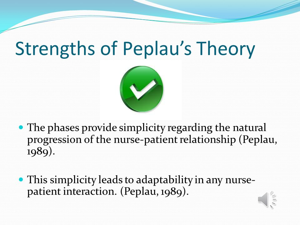 Weaknesses of Peplau's Theory Health promotion and maintenance were less emphasized.